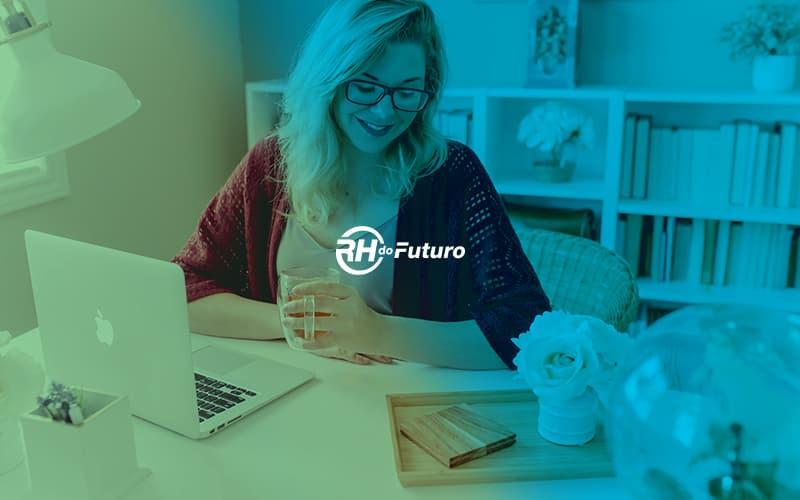 Home Office E O RH Do Futuro – O Que Você Precisa Saber?